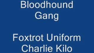 bloodhound gang foxtrot uniform charlie Kilo