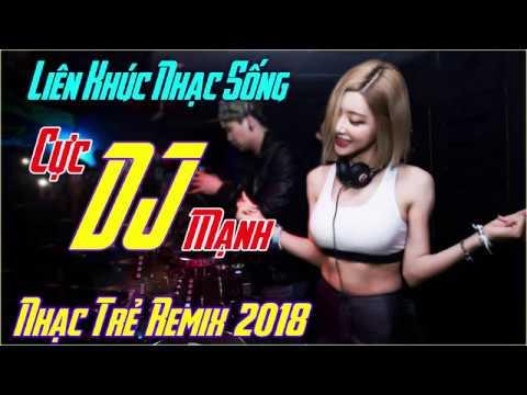 NHẠC SỐNG DJ REMIX CỰC MẠNH 2018 - DẪU CHỈ LÀ KÝ ỨC - NONSTOP ĐẬP NÁT LOA TÀU - BASS CĂNG ĐÉT