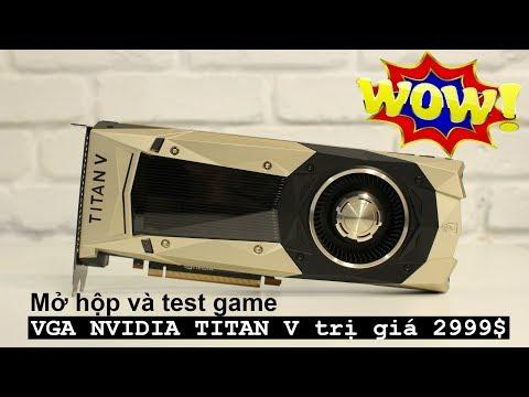 Mở hộp và test game với VGA Nvidia TiTan V trị giá 120 triệu