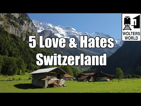 Visit Switzerland: 5 Things You Will Love & Hate About Visiting Switzerland