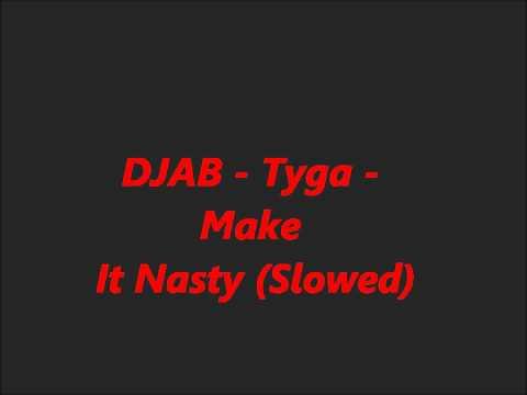 Tyga-Make It Nasty (SLOWED BY DJAB 26HZ)