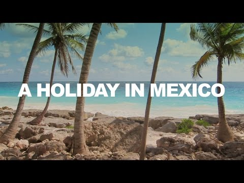 A Holiday In Mexico