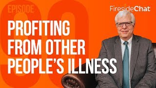 Fireside Chat Ep. 90 - Profiting From Other People's Illness