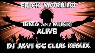 ERICK MORILLO   ALIVE @IBIZA 2012 MUSIC@ ( DJ JAVI GC CLUB REMIX )