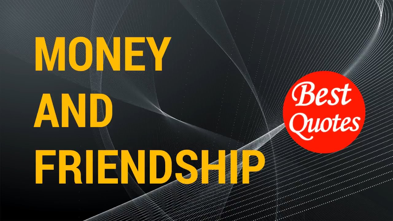 Best Quotes On Money And Friendship.
