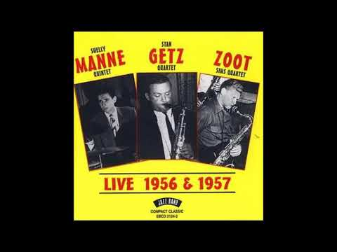 Shelly Manne Quintet  - Stan Getz Quartet -  Zoot Sims Quartet – Live 1956 & 1957