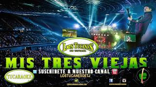 Tucaraoke/Mis Tres Viejas - Los Tucanes De Tijuana (Pista En Vivo)