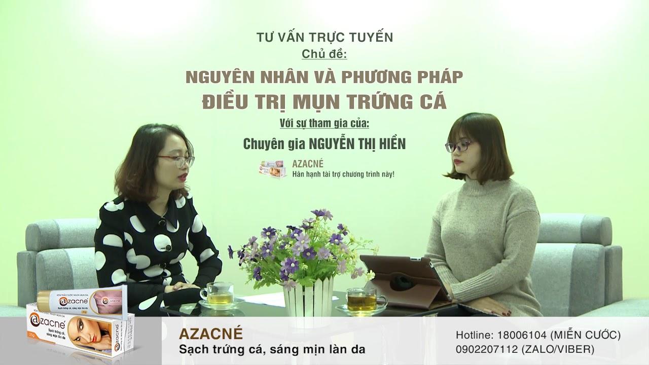 Sản phẩm trị mụn Azacné có tốt không? Dùng như thế nào? Chuyên gia Nguyễn Thị Hiền tư vấn