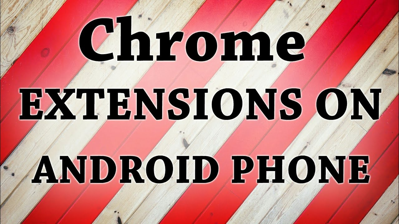 How to add chrome extensions on android phones