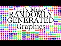 Let's Make Randomly Generated Graphics [
