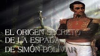 EL ORIGEN SECRETO DE LA ESPADA DE SIMÓN BOLÍVAR