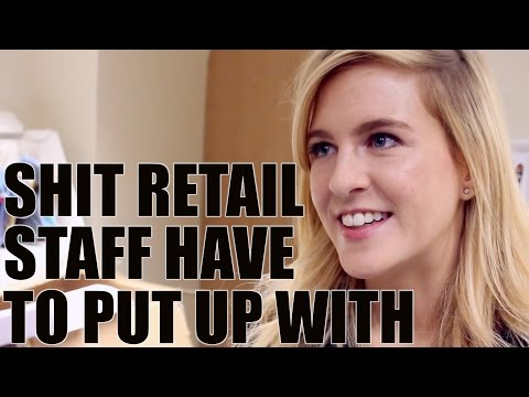 Shit Retail Staff Have To Put Up With