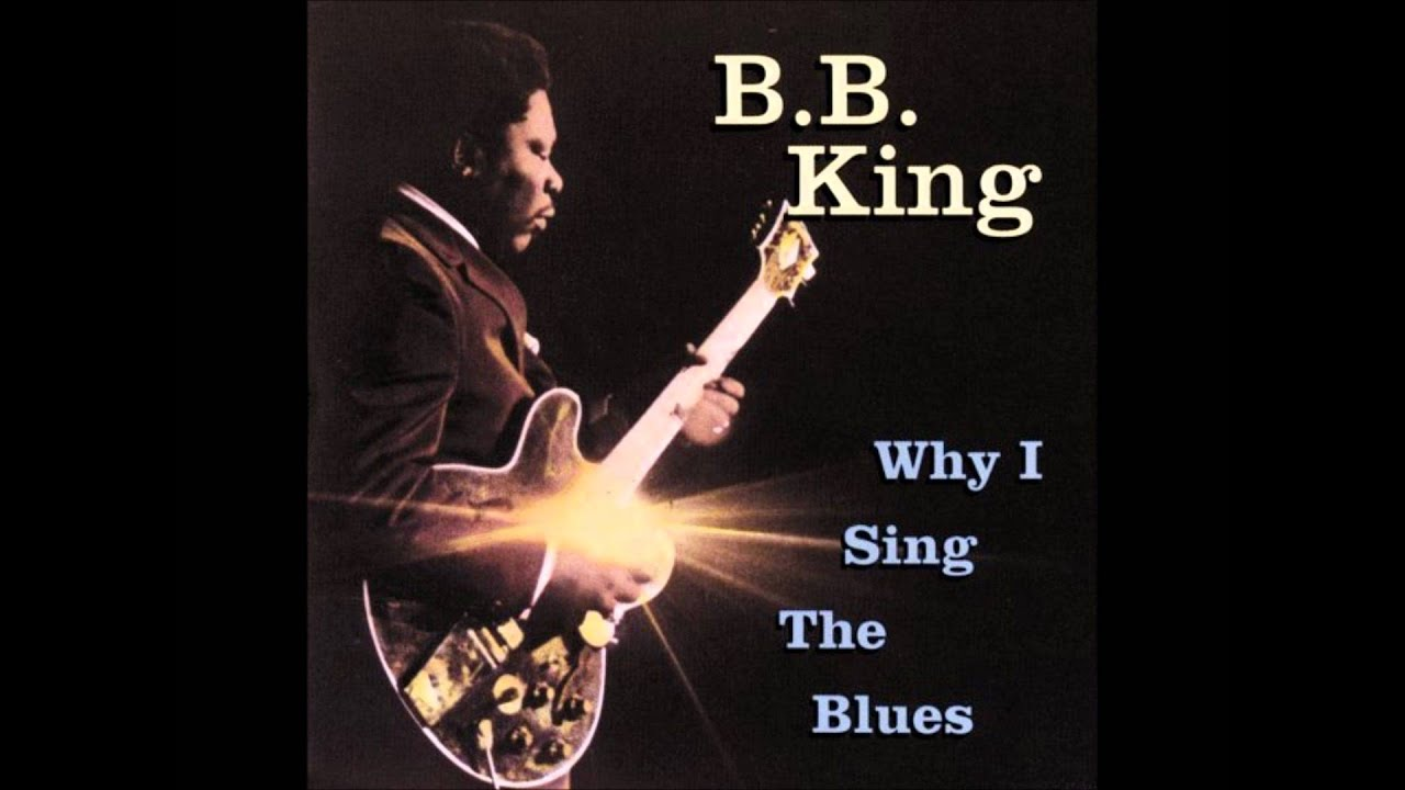 Why I Sing The Blues