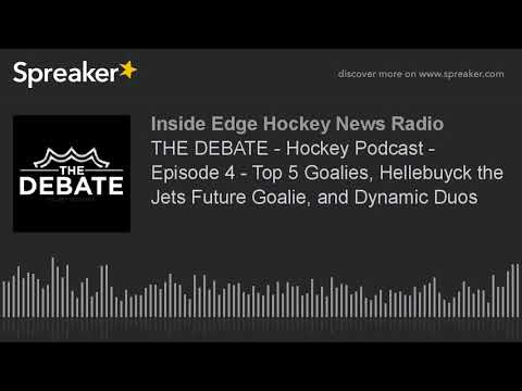 THE DEBATE - Hockey Podcast - Episode 4 - Top 5 Goalies, Hellebuyck the Jets Future Goalie, and Dyna