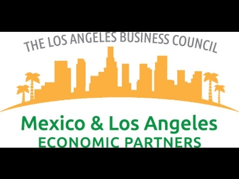 Los Angeles Business Council Inaugural Mexico and Los Angeles  Economic Forum
