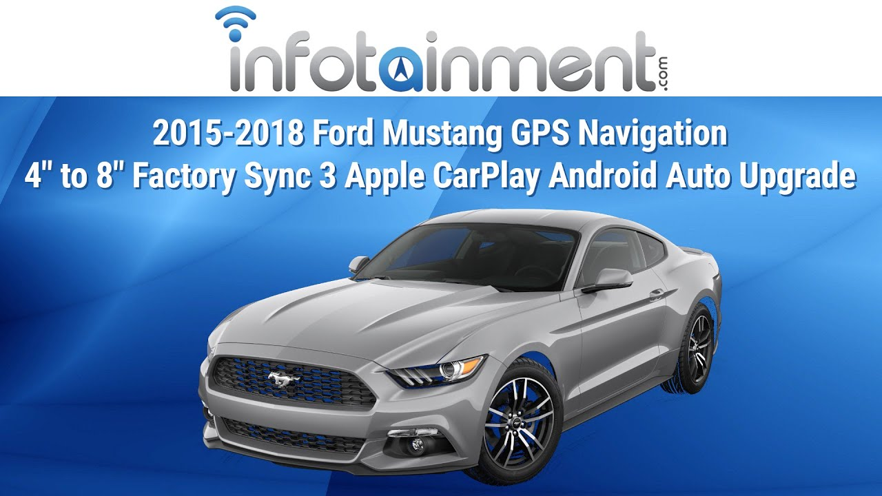 2015 2018 ford mustang gps navigation 4 to 8 factory sync 3 apple carplay android auto upgrade