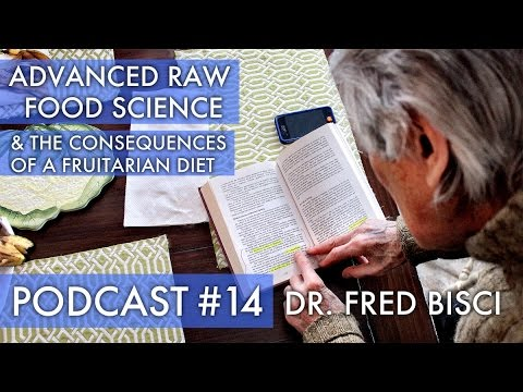 DR. FRED BISCI  Consequences of a fruitarian diet  PODCAST 14