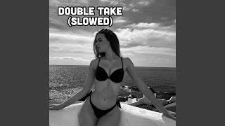 Double Take (Slowed)