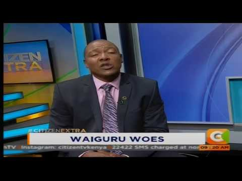 Citizen Extra: Waiguru Woes