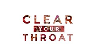 Clear Your Throat