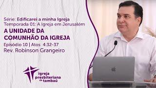 A unidade da comunhão da Igreja - At 4.32-37 | Robinson Grangeiro | IPTambaú | 18/07/2021