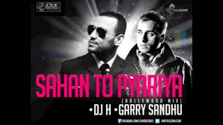 Sahan To Pyariya (Bollywood Mix) - DJ H Feat. Garry Sandhu - FREE DOWNLOAD