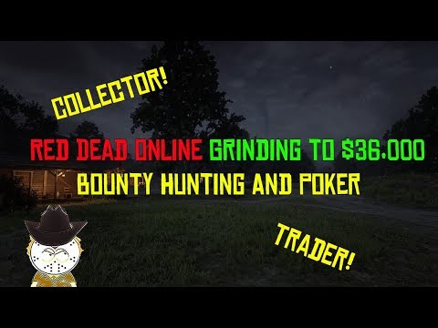 Red Dead Online Grinding To $36,000 Bounty Hunting , Trader, Collector And Poker