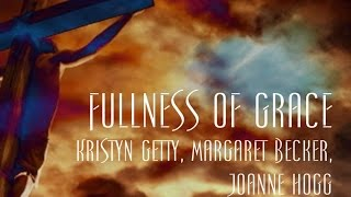 Fullness of Grace - Kristyn Getty, Margaret Becker, Joanne Hogg