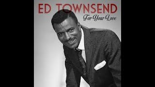 ED TOWNSEND - For Your Love / EARL GRANT - The End - stereo mixes