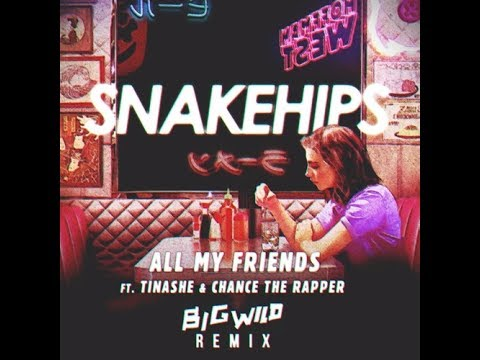 Snakehips Ft. Tinashe & Chance The Rapper - All My Friends (Big Wild Remix)
