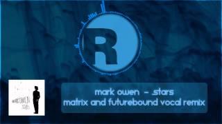 Mark Owen - Stars (Matrix & Futurebound Vocal Remix)