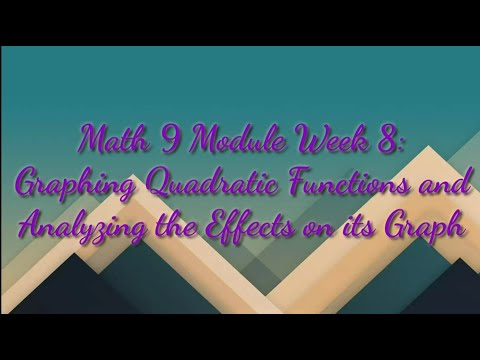 Math 9 Module Week 8: Graphing Quadratic Functions and Analyzing the Effects on its Graph