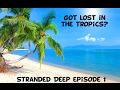 Lost in the Tropics! Stranded Deep 1