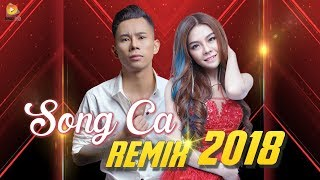 Buồn Của Anh Remix | Liên Khúc Nhạc Trẻ Song Ca Remix Hay Nhất 2018