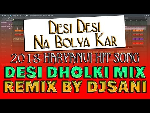 2018 Desi Desi Na Bolya Desi Dholki Style Mix Remix By(Djsani)Mp3 Free Download