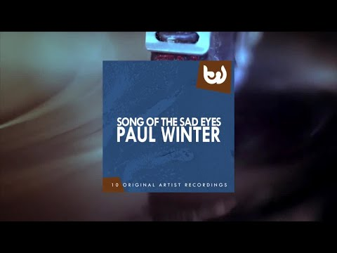 Paul Winter - Song of the Sad Eyes (Full Album)