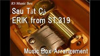 Sau Tất Cả/ERIK from ST.319 [Music Box]