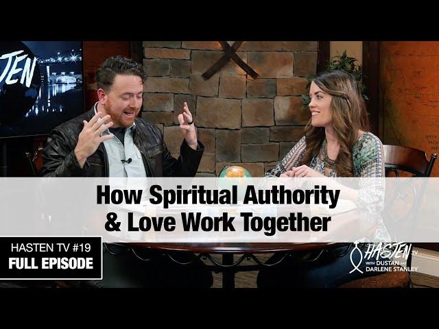 Hasten TV #19 - How Spiritual Authority & Love Work Together - Dustan and Darlene Stanley