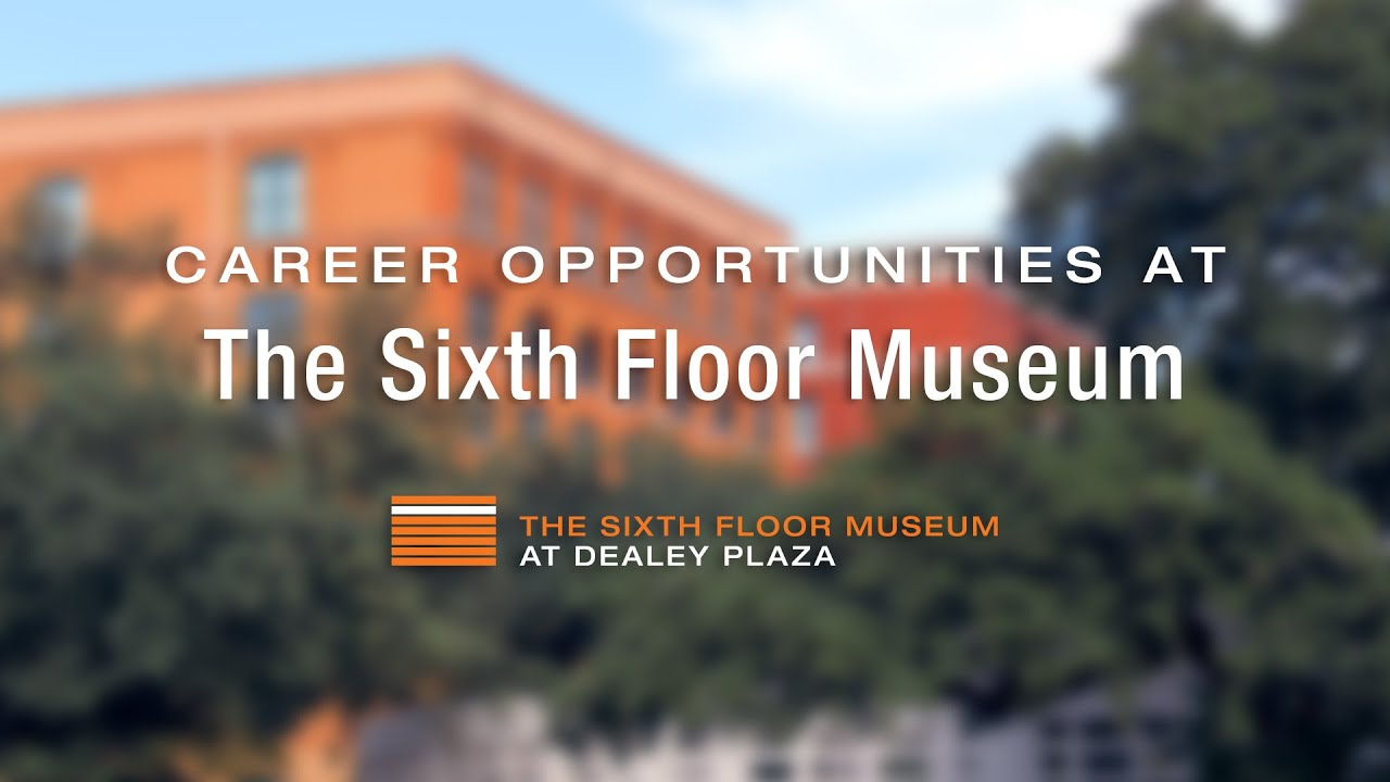 Careers The Sixth Floor Museum At Dealey Plazathe Sixth