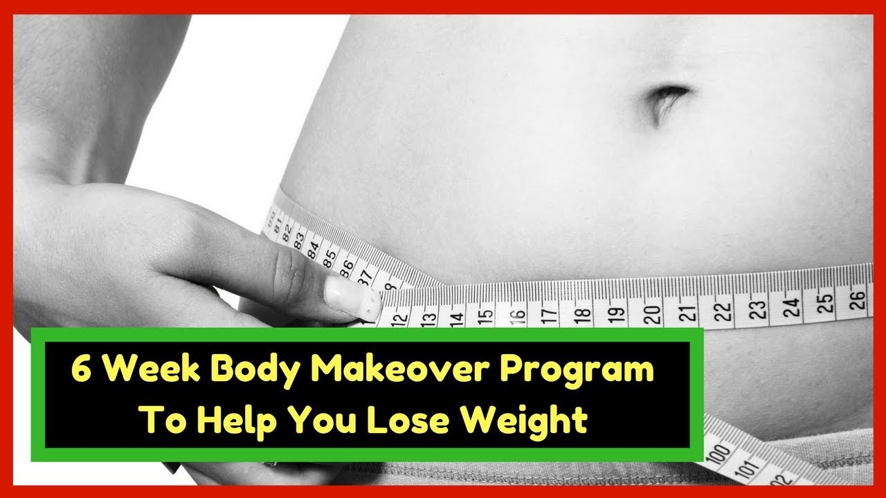6 Week Body Makeover Program To Help You Lose Weight