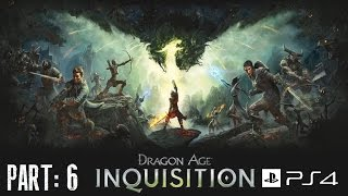 Dragon Age: Inquisition - Gameplay Part 6 [PS4] 720p [HD]