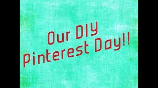 Our Diy Pinterest Day!!