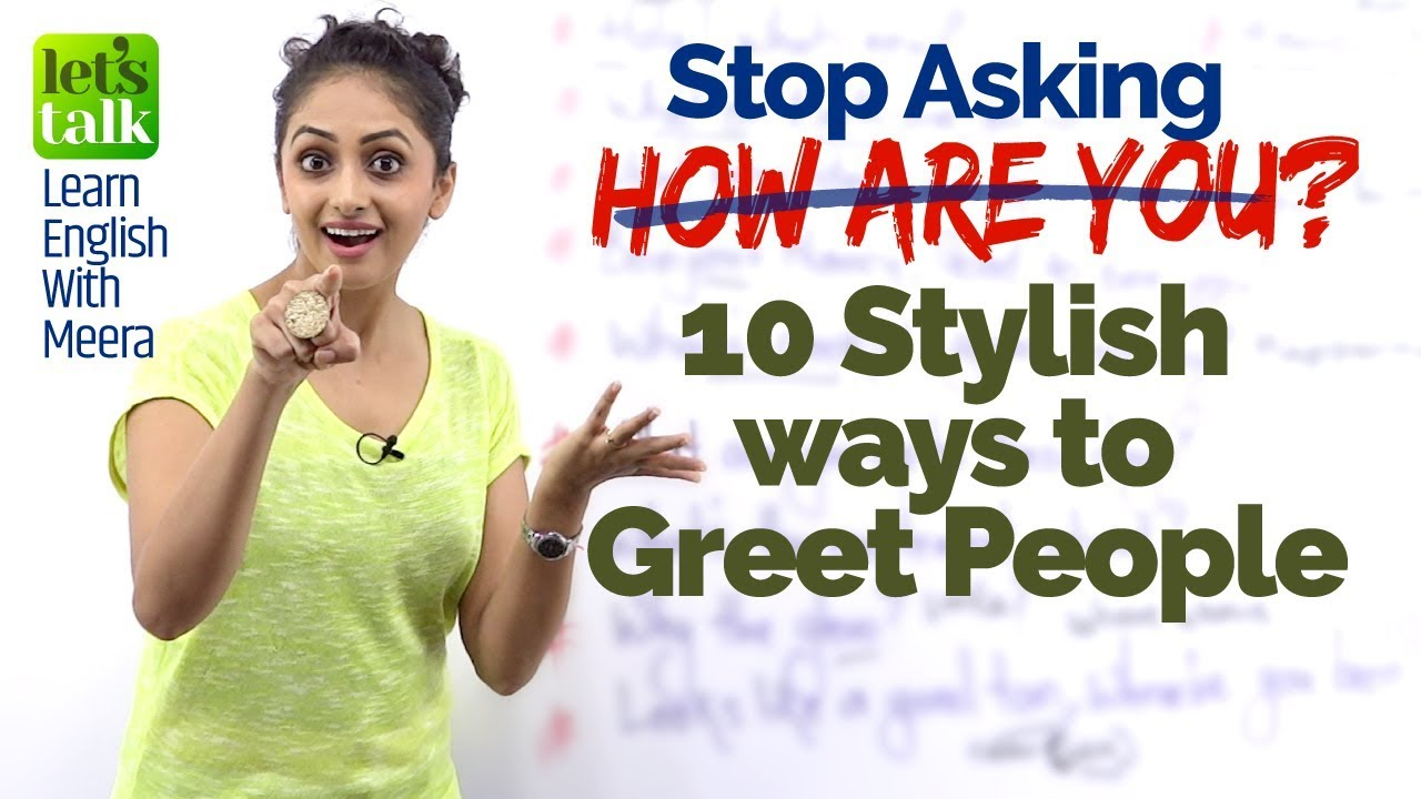 Stop Asking The Question How Are You Learn10 Stylish Greetings In