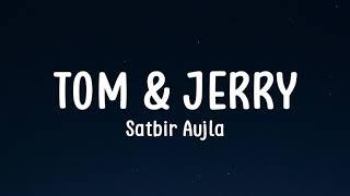 Tom and Jerry (Lyrics) - Satbir Aujla