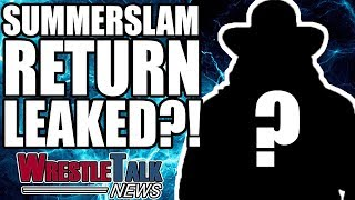 HUGE WWE Return LEAKED For SummerSlam?! | WrestleTalk News Jun 2018