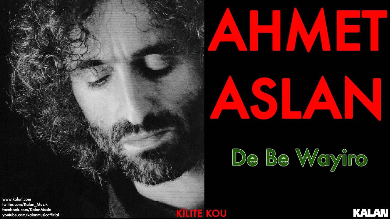 Ahmet Aslan - De Be Wayiro - [ Kilıte Kou © 2003 Kalan Müzik ]