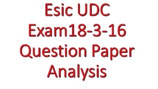 Esic UDC Exam 18-3-2016 Question Paper Analysis
