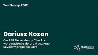 Tech3camp #57 (Bezpieczeństwo IT):  Dariusz Kozon – OWASP Dependency Check w projekcie Java