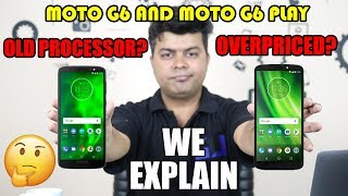 Moto G6 and G6 Play India, Why Overpriced, Why Old Processor, We Explain