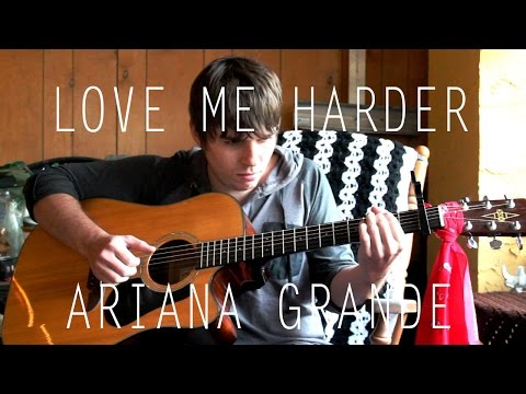 Love Me Harder - Ariana Grande - Fingerstyle Guitar Cover With Tabs